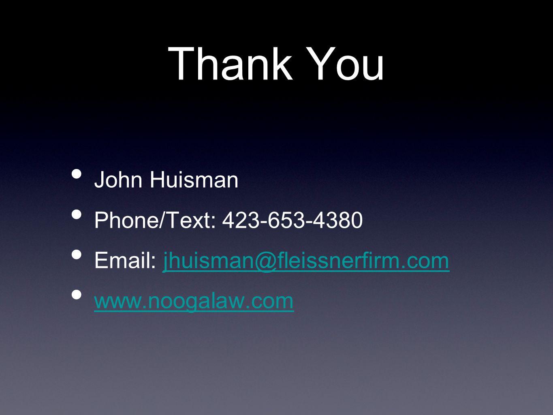 Thank You John Huisman Phone/Text: 423-653-4380 Email: jhuisman@fleissnerfirm.comjhuisman@fleissnerfirm.com www.noogalaw.com