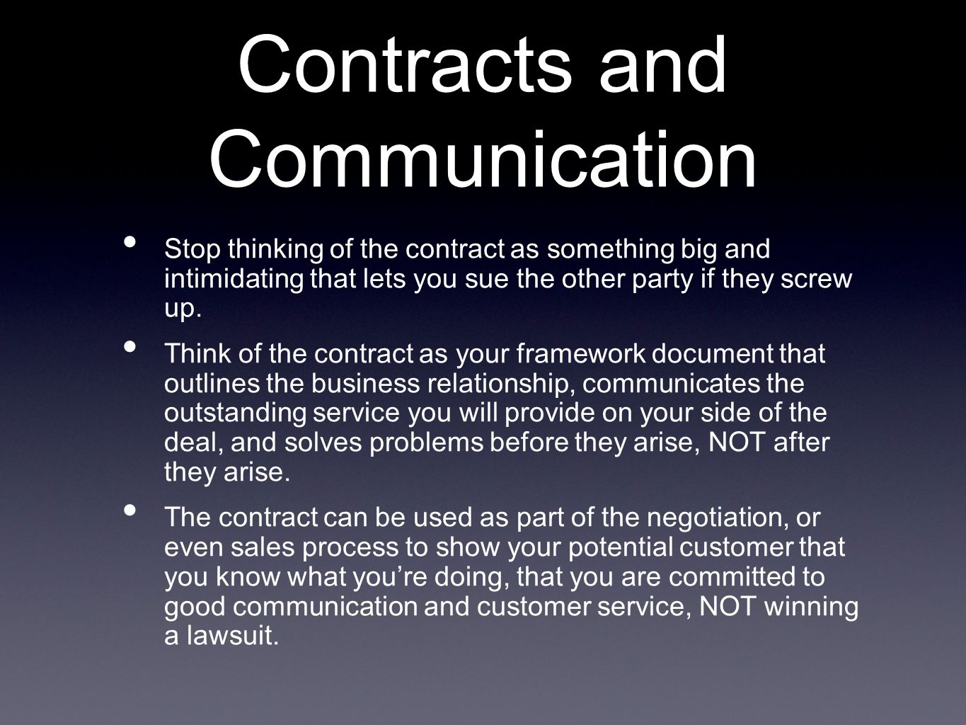 Contracts and Communication Stop thinking of the contract as something big and intimidating that lets you sue the other party if they screw up. Think