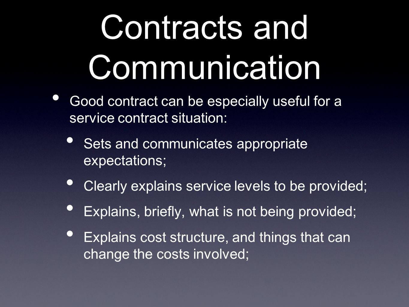 Contracts and Communication Good contract can be especially useful for a service contract situation: Sets and communicates appropriate expectations; C
