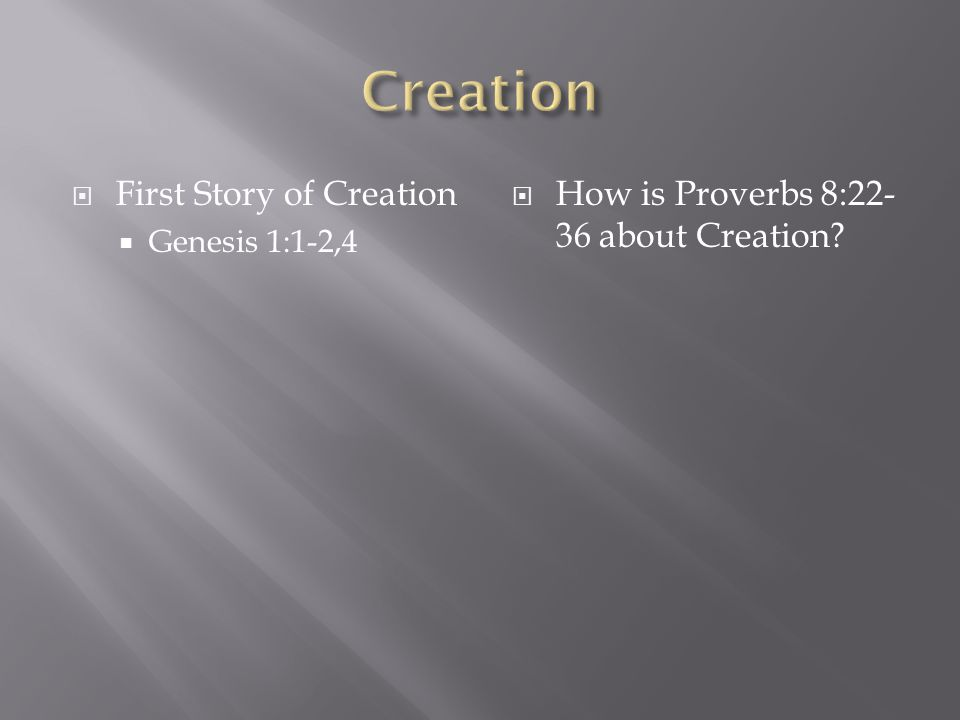  First Story of Creation  Genesis 1:1-2,4  How is Proverbs 8:22- 36 about Creation