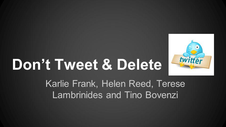 Don't Tweet & Delete Karlie Frank, Helen Reed, Terese Lambrinides and Tino Bovenzi