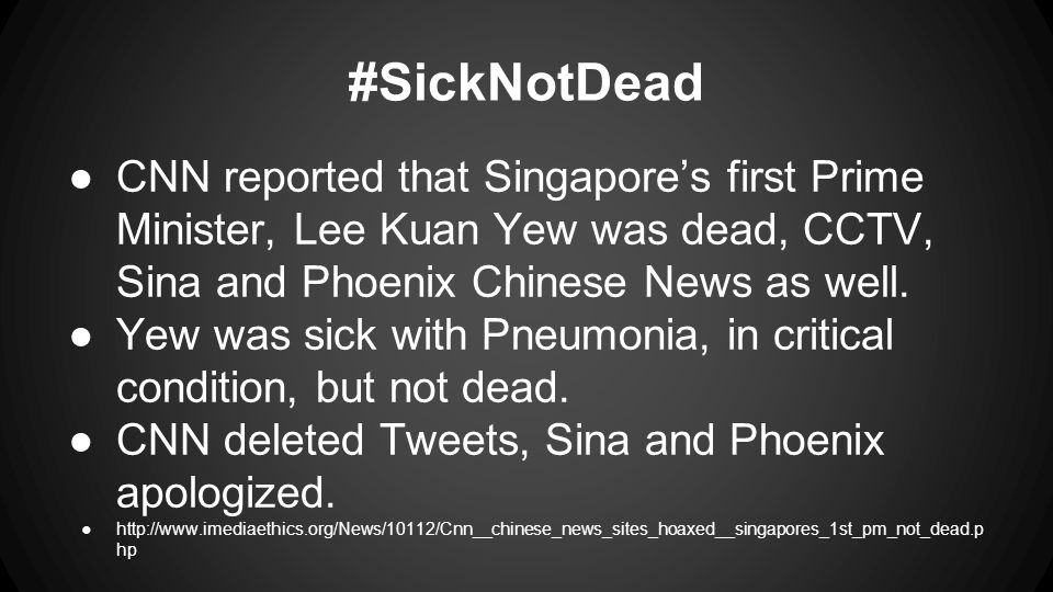 #SickNotDead ●CNN reported that Singapore's first Prime Minister, Lee Kuan Yew was dead, CCTV, Sina and Phoenix Chinese News as well.