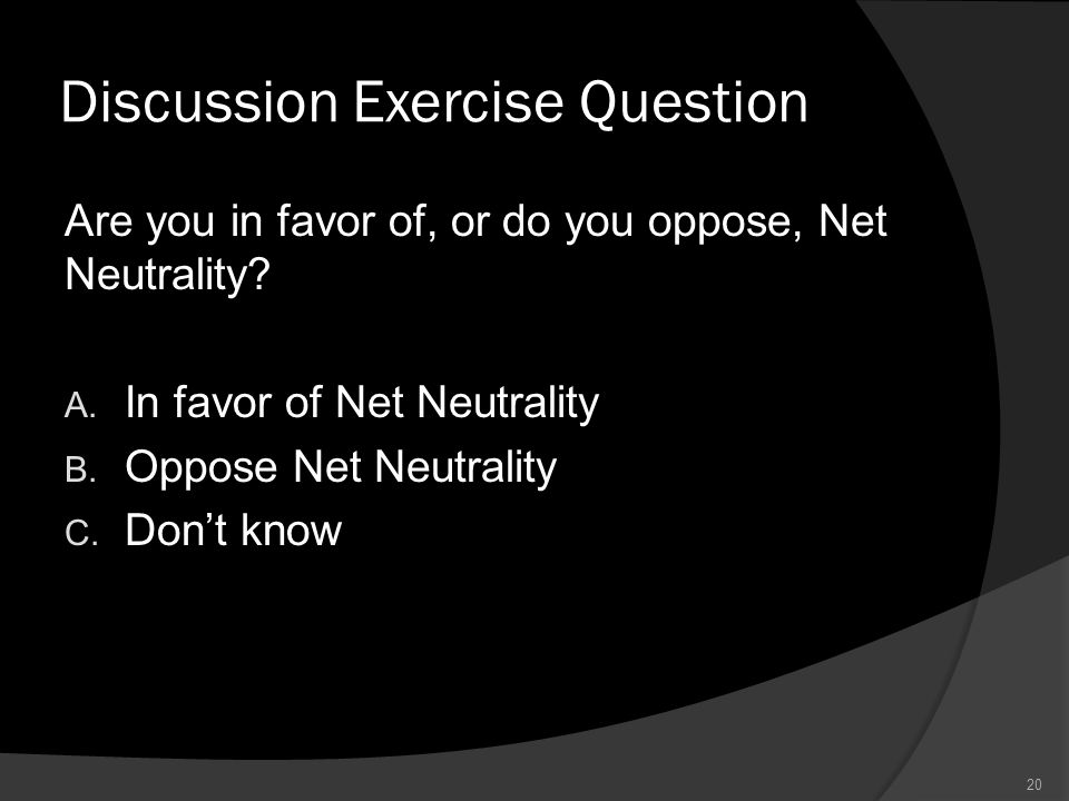 Discussion Exercise Question Are you in favor of, or do you oppose, Net Neutrality.