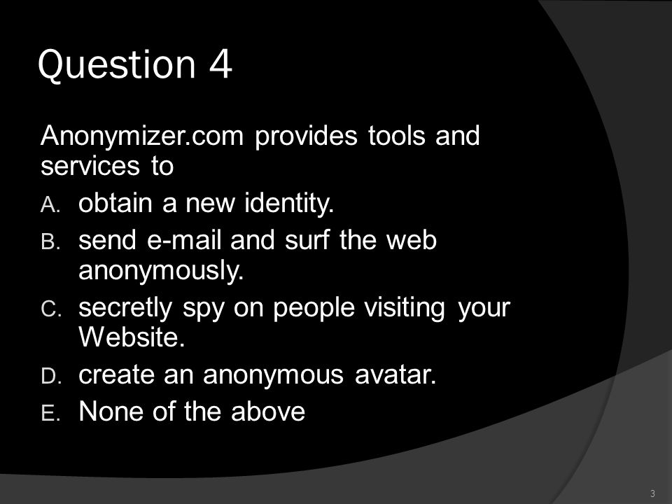Question 4 Anonymizer.com provides tools and services to A.