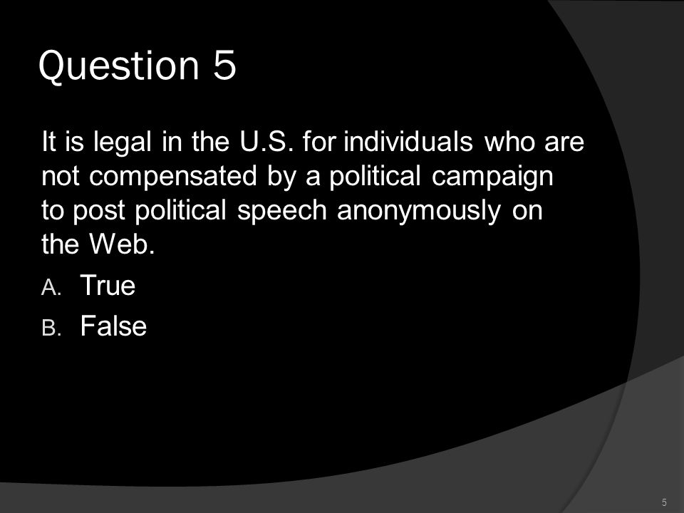 Question 5 It is legal in the U.S.