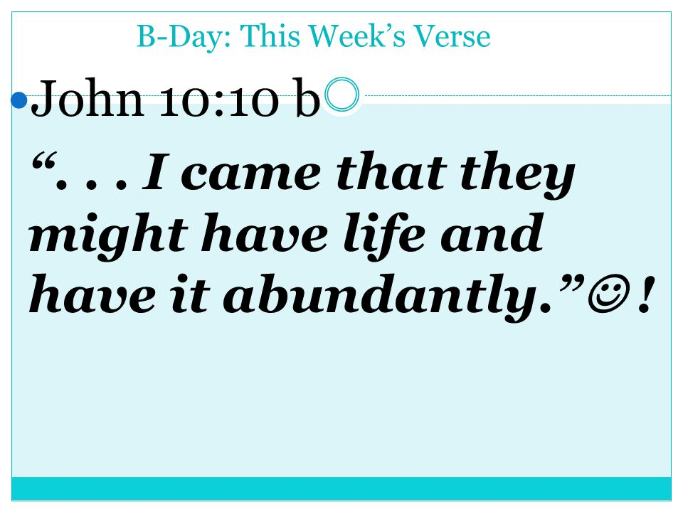 B-Day: This Week's Verse John 10:10 b ...