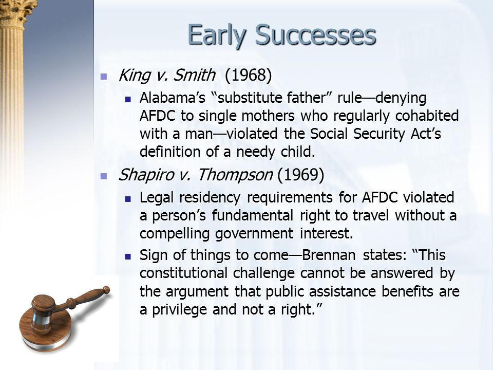 """Early Successes King v. Smith (1968) King v. Smith (1968) Alabama's """"substitute father"""" rule—denying AFDC to single mothers who regularly cohabited wi"""