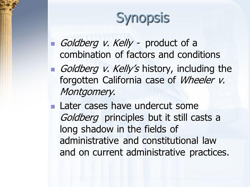 Synopsis Goldberg v. Kelly - product of a combination of factors and conditions Goldberg v. Kelly - product of a combination of factors and conditions