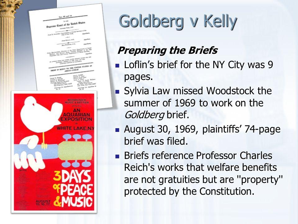 Goldberg v Kelly Preparing the Briefs Preparing the Briefs Loflin's brief for the NY City was 9 pages. Loflin's brief for the NY City was 9 pages. Syl