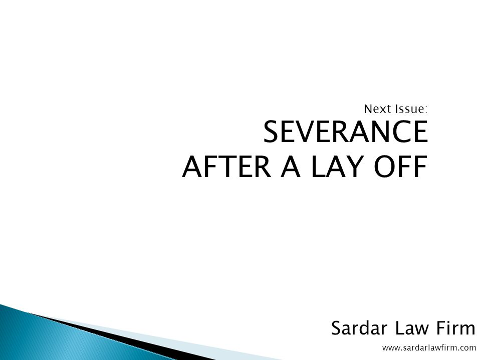Next Issue: SEVERANCE AFTER A LAY OFF Sardar Law Firm www.sardarlawfirm.com