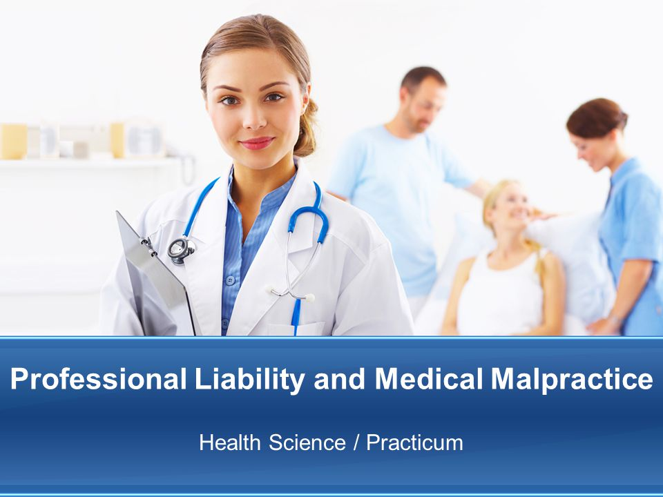 Professional Liability and Medical Malpractice Health Science / Practicum
