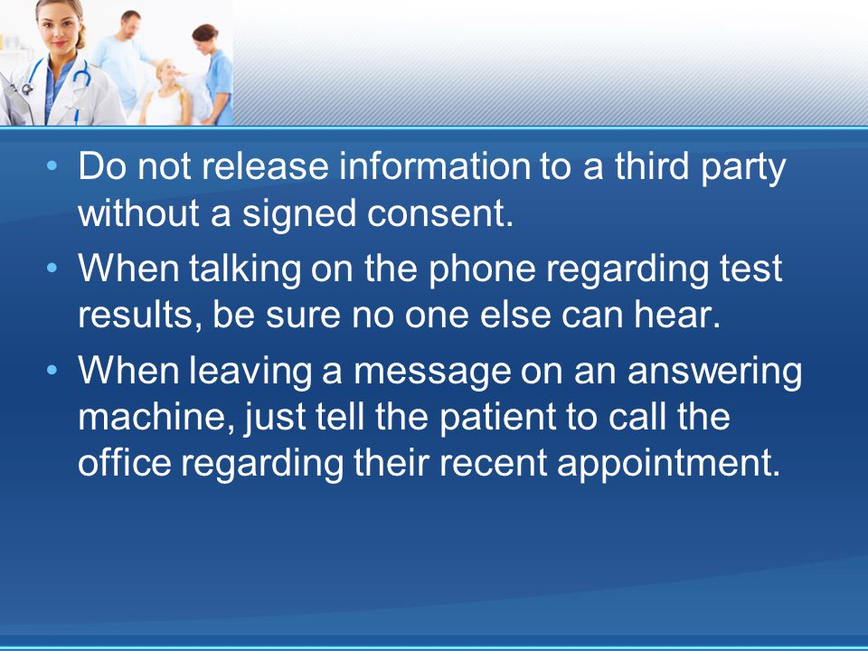 Do not release information to a third party without a signed consent.
