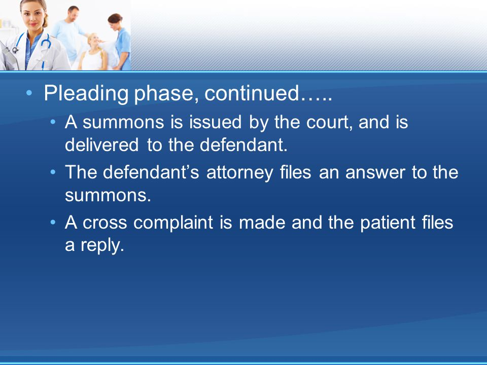 Pleading phase, continued….. A summons is issued by the court, and is delivered to the defendant.