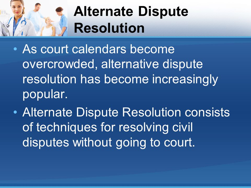 Alternate Dispute Resolution As court calendars become overcrowded, alternative dispute resolution has become increasingly popular.