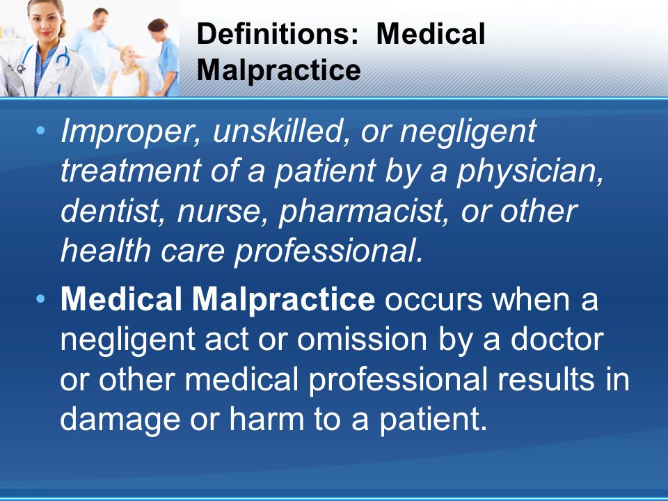 Four elements of negligence: The four elements that must be present to prove a healthcare professional is guilty of negligence: Duty – a person charged with negligence owed the duty of care to the victim.