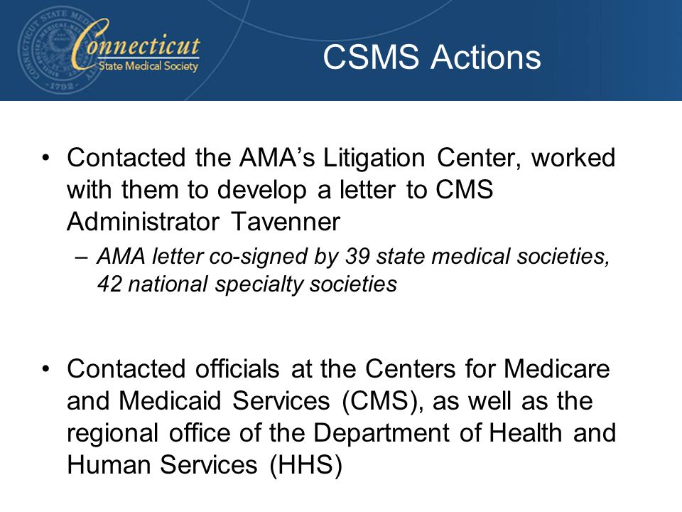 CSMS Actions Contacted the AMA's Litigation Center, worked with them to develop a letter to CMS Administrator Tavenner –AMA letter co-signed by 39 sta