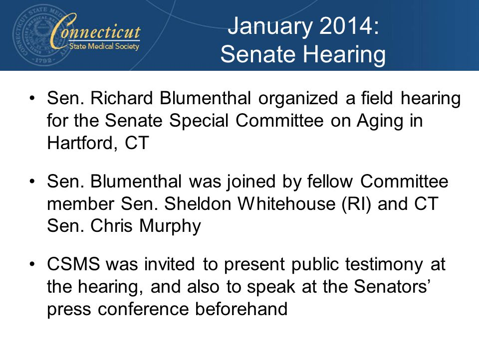 January 2014: Senate Hearing Sen. Richard Blumenthal organized a field hearing for the Senate Special Committee on Aging in Hartford, CT Sen. Blumenth
