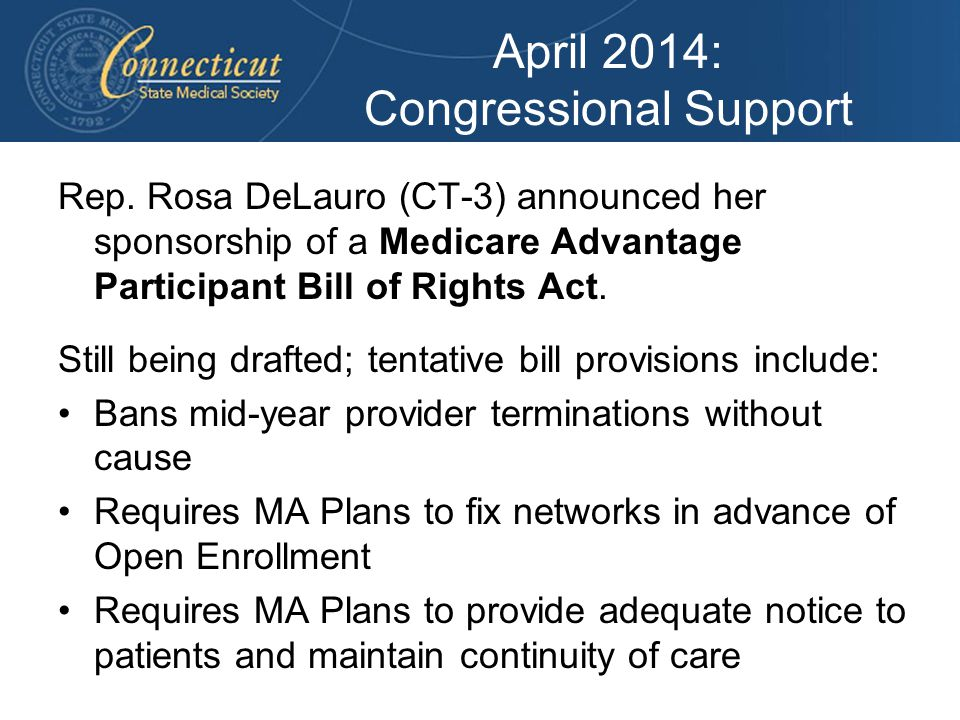 April 2014: Congressional Support Rep. Rosa DeLauro (CT-3) announced her sponsorship of a Medicare Advantage Participant Bill of Rights Act. Still bei