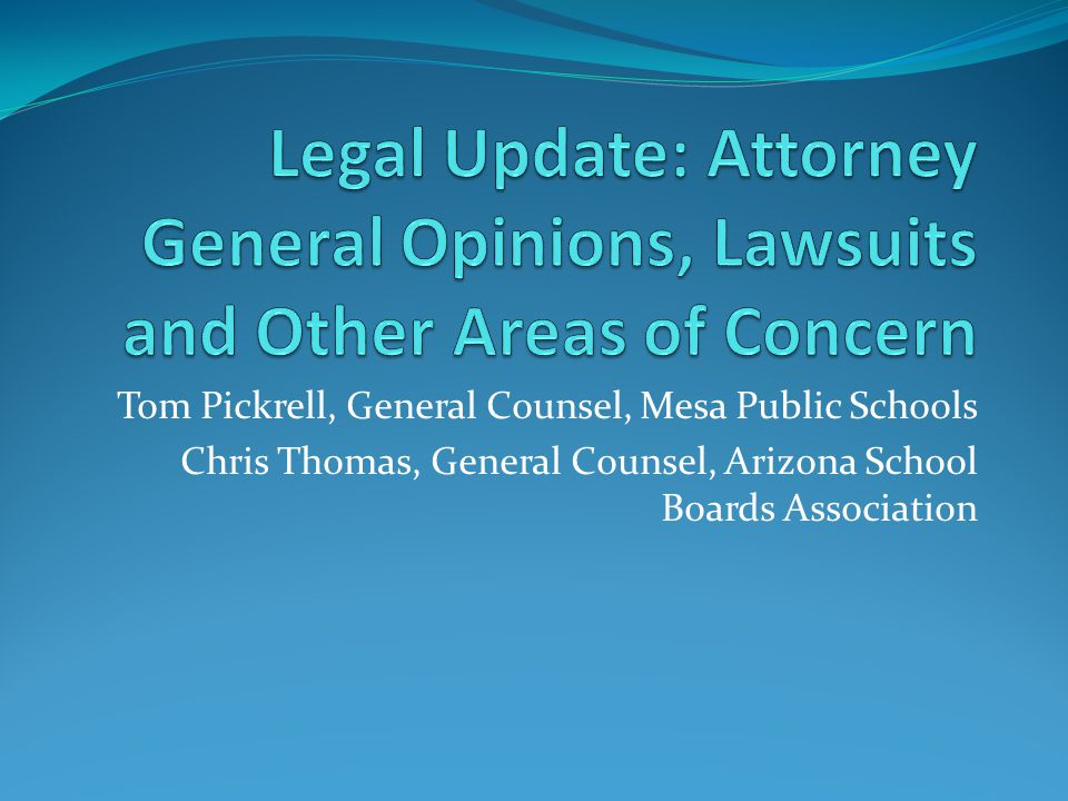 Tom Pickrell, General Counsel, Mesa Public Schools Chris Thomas, General Counsel, Arizona School Boards Association