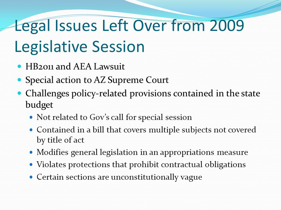 Legal Issues Left Over from 2009 Legislative Session HB2011 and AEA Lawsuit Special action to AZ Supreme Court Challenges policy-related provisions co