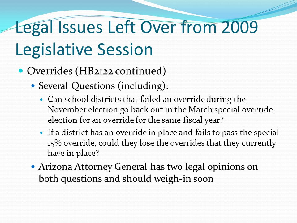 Legal Issues Left Over from 2009 Legislative Session Overrides (HB2122 continued) Several Questions (including): Can school districts that failed an o