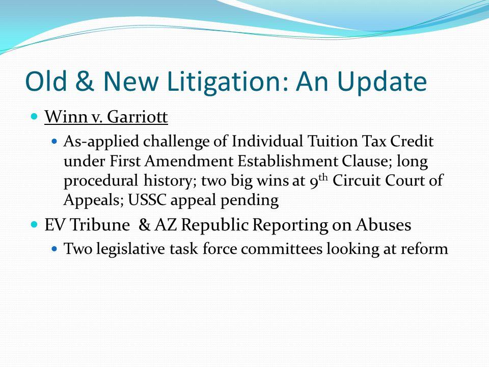 Old & New Litigation: An Update Winn v. Garriott As-applied challenge of Individual Tuition Tax Credit under First Amendment Establishment Clause; lon