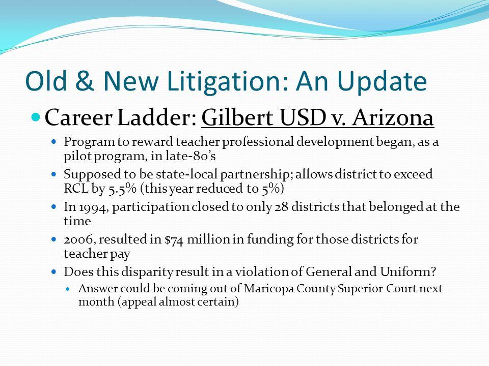 Old & New Litigation: An Update Career Ladder: Gilbert USD v. Arizona Program to reward teacher professional development began, as a pilot program, in