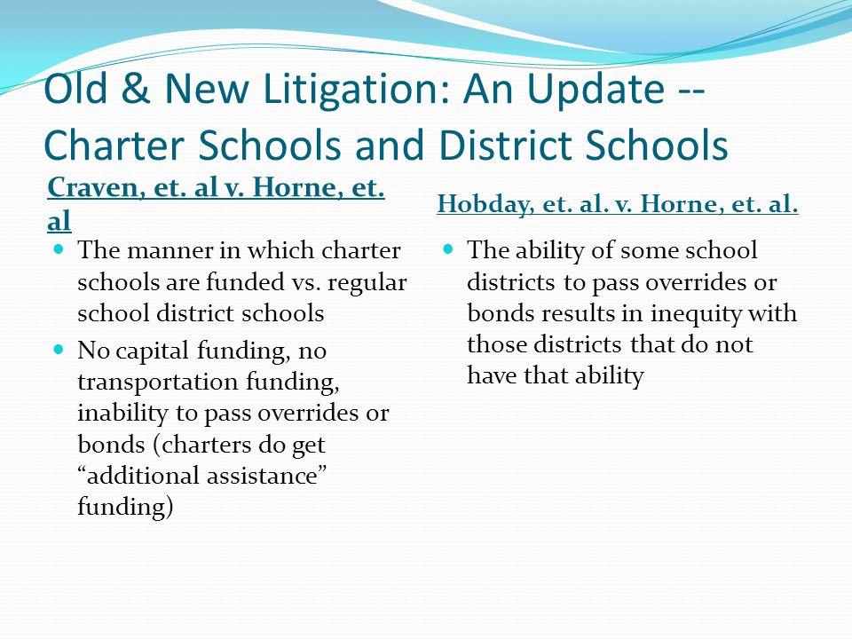 Old & New Litigation: An Update -- Charter Schools and District Schools Craven, et. al v. Horne, et. al Hobday, et. al. v. Horne, et. al. The manner i