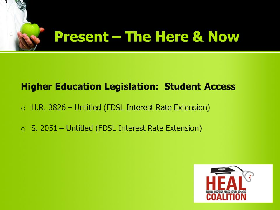 Higher Education Legislation: Student Access o H.R. 3826 – Untitled (FDSL Interest Rate Extension) o S. 2051 – Untitled (FDSL Interest Rate Extension)