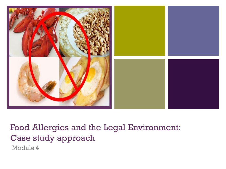 + Food Allergies and the Legal Environment: Case study approach Module 4
