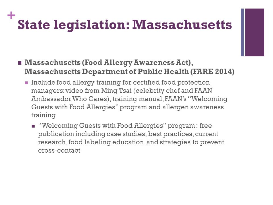 + State legislation: Massachusetts Massachusetts (Food Allergy Awareness Act), Massachusetts Department of Public Health (FARE 2014) Include food alle