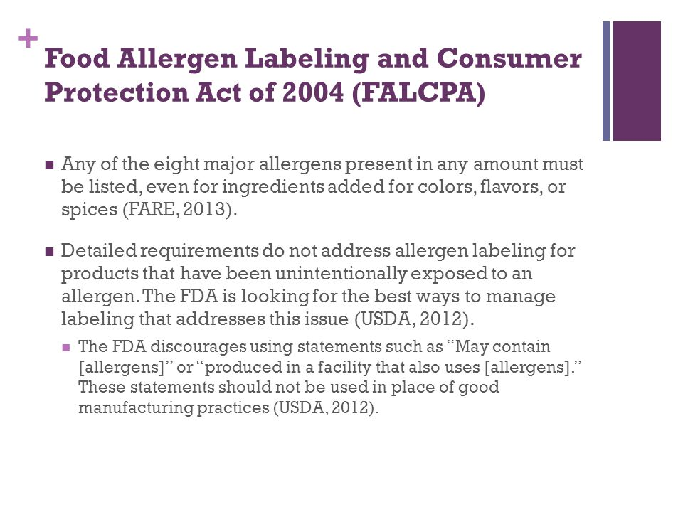 + Food Allergen Labeling and Consumer Protection Act of 2004 (FALCPA) Issues with allergen disclosure: Placing a warning label on the menu is discouraged.
