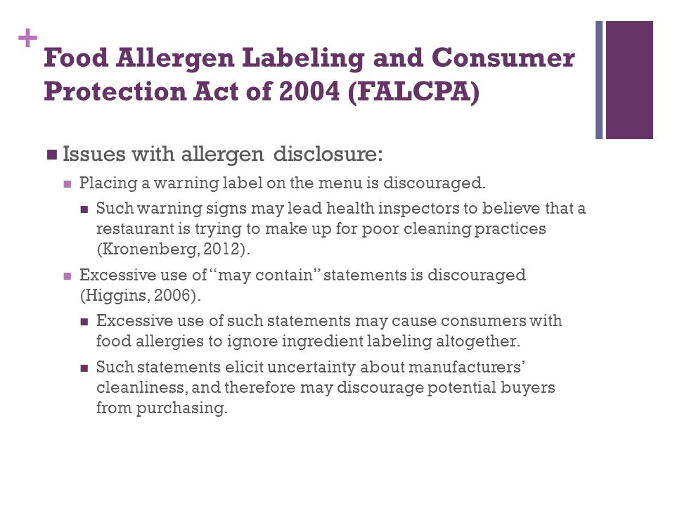 + Food Allergen Labeling and Consumer Protection Act of 2004 (FALCPA) Issues with allergen disclosure: Placing a warning label on the menu is discoura