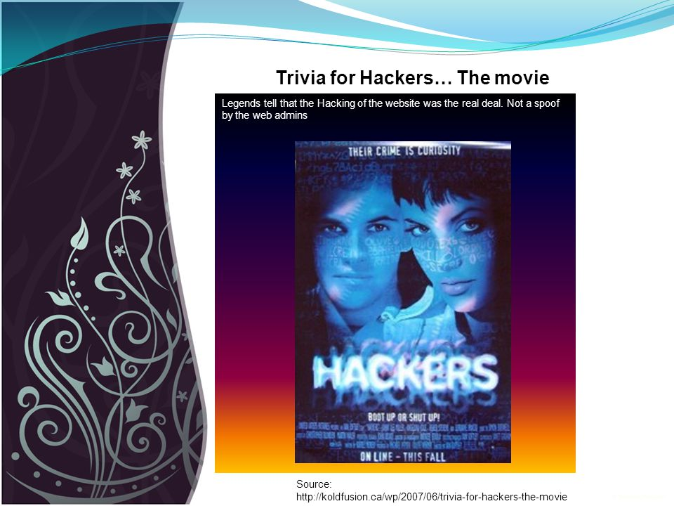 Trivia for Hackers… The movie Legends tell that the Hacking of the website was the real deal.