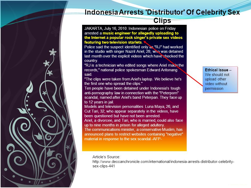 JAKARTA, July 16, 2010: Indonesian police on Friday arrested a music engineer for allegedly uploading to the Internet a popular rock singer s private sex videos featuring two television starlets.