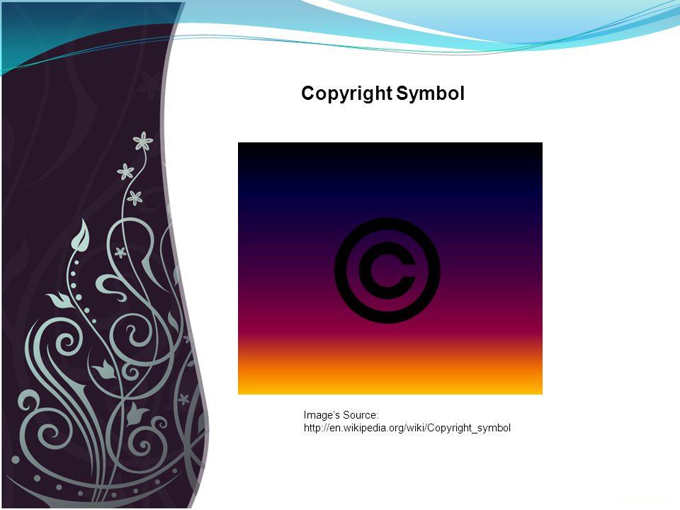 Image's Source: http://en.wikipedia.org/wiki/Copyright_symbol Copyright Symbol