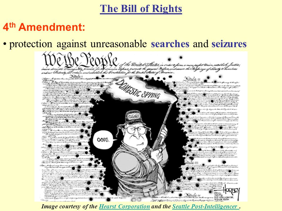 4 th Amendment: The Bill of Rights protection against unreasonable searches and seizures Image courtesy of the Hearst Corporation and the Seattle Post-Intelligencer.Hearst CorporationSeattle Post-Intelligencer