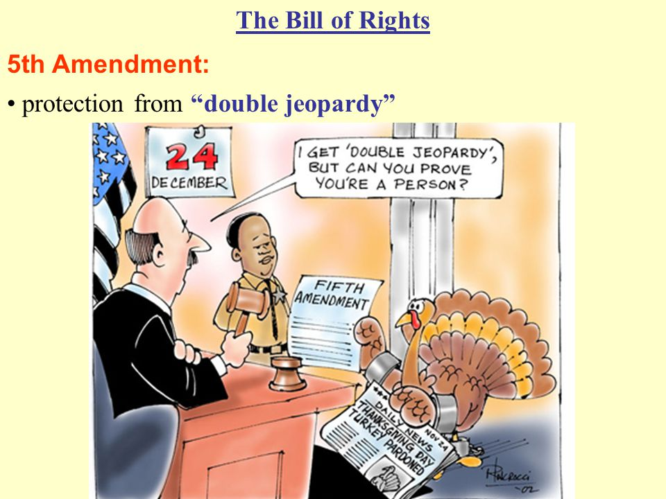 5th Amendment: The Bill of Rights protection from double jeopardy