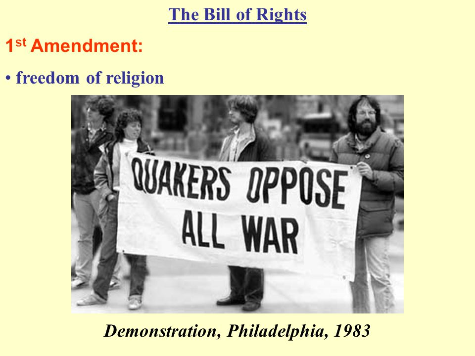 The Bill of Rights 1 st Amendment: freedom of religion Demonstration, Philadelphia, 1983