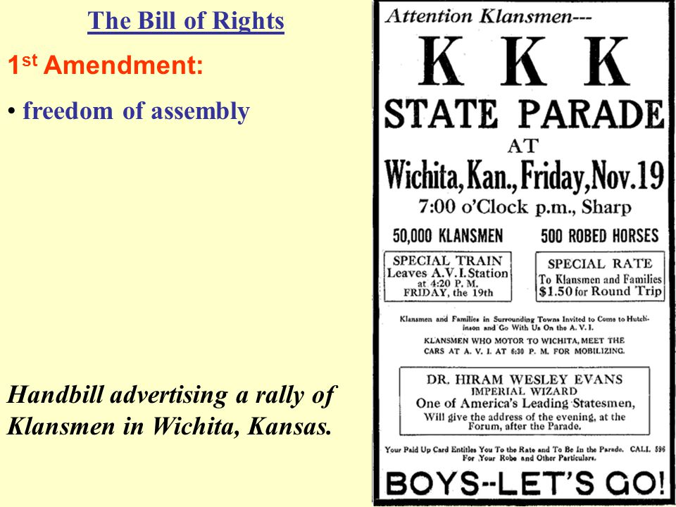 The Bill of Rights 1 st Amendment: freedom of assembly Handbill advertising a rally of Klansmen in Wichita, Kansas.