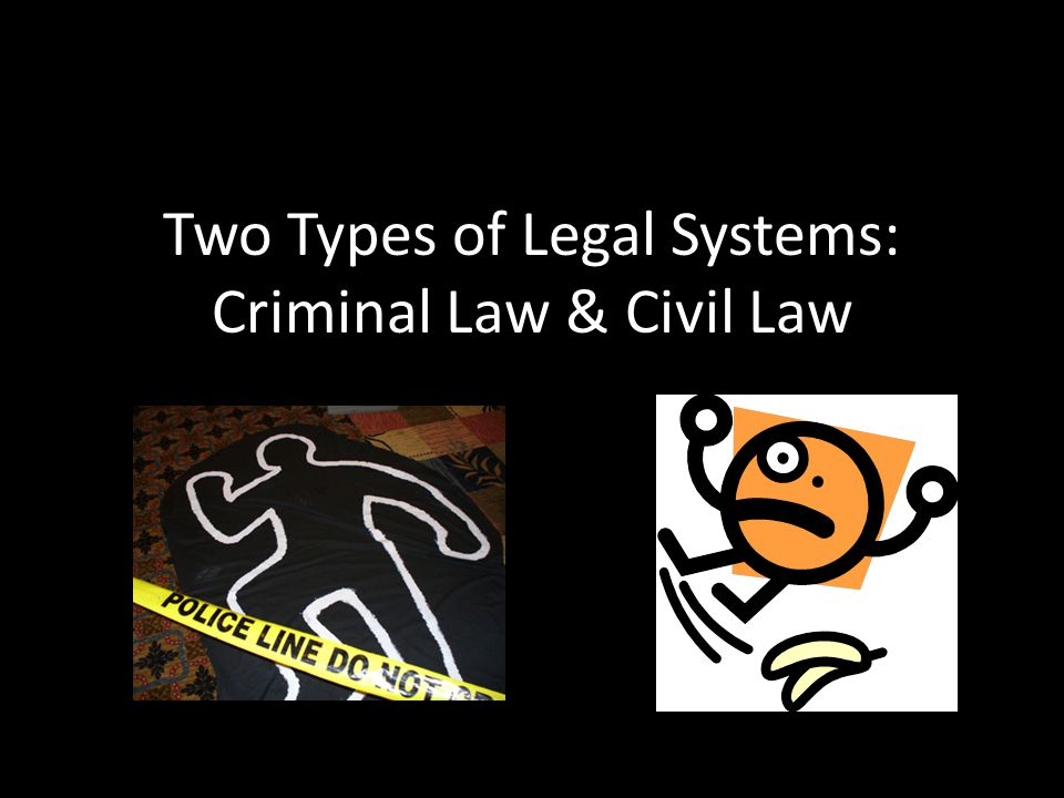 Two Types of Legal Systems: Criminal Law & Civil Law