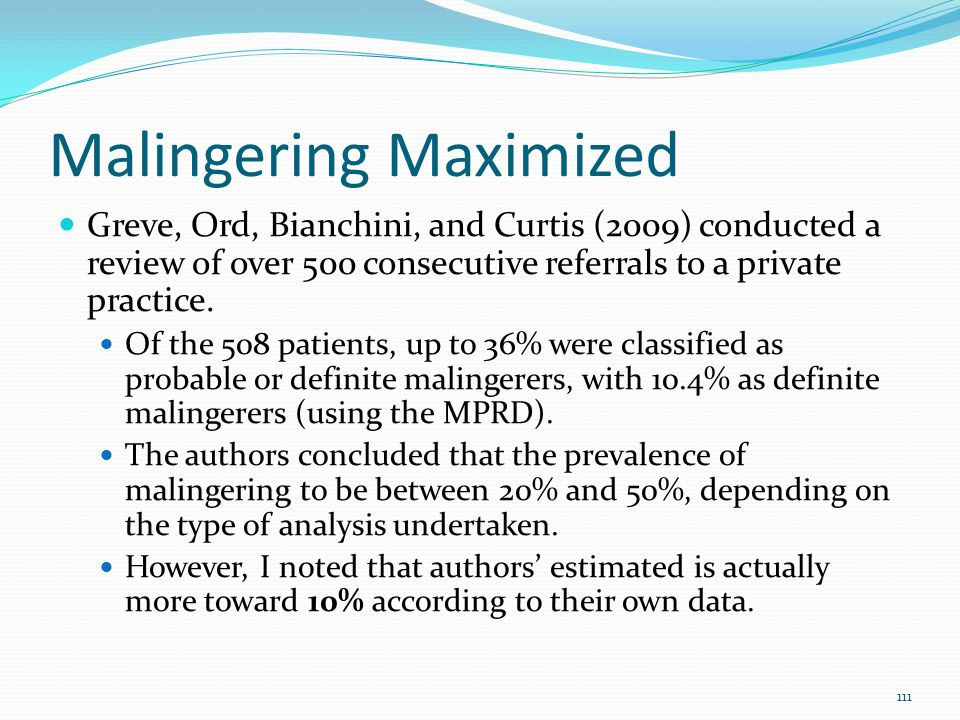Malingering Maximized Greve, Ord, Bianchini, and Curtis (2009) conducted a review of over 500 consecutive referrals to a private practice. Of the 508