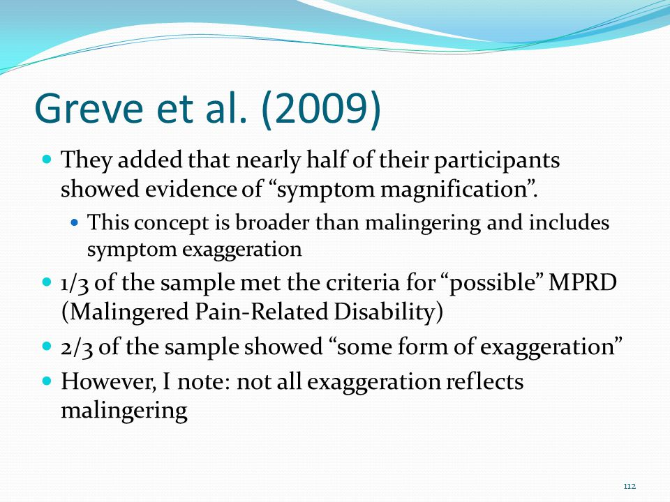"""Greve et al. (2009) They added that nearly half of their participants showed evidence of """"symptom magnification"""". This concept is broader than malinge"""