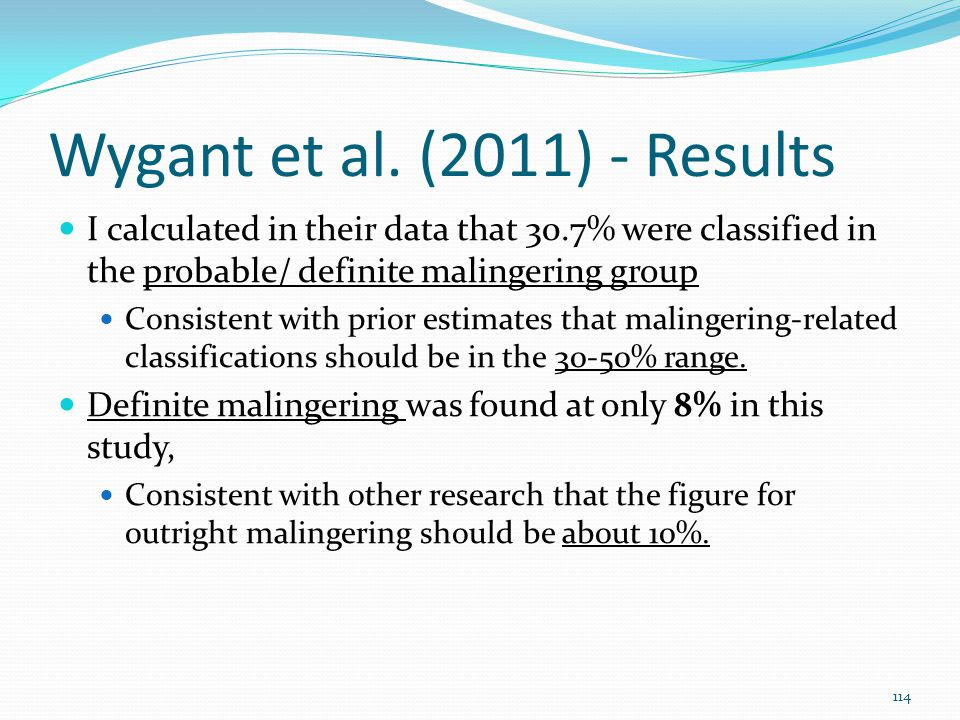 Wygant et al. (2011) - Results I calculated in their data that 30.7% were classified in the probable/ definite malingering group Consistent with prior