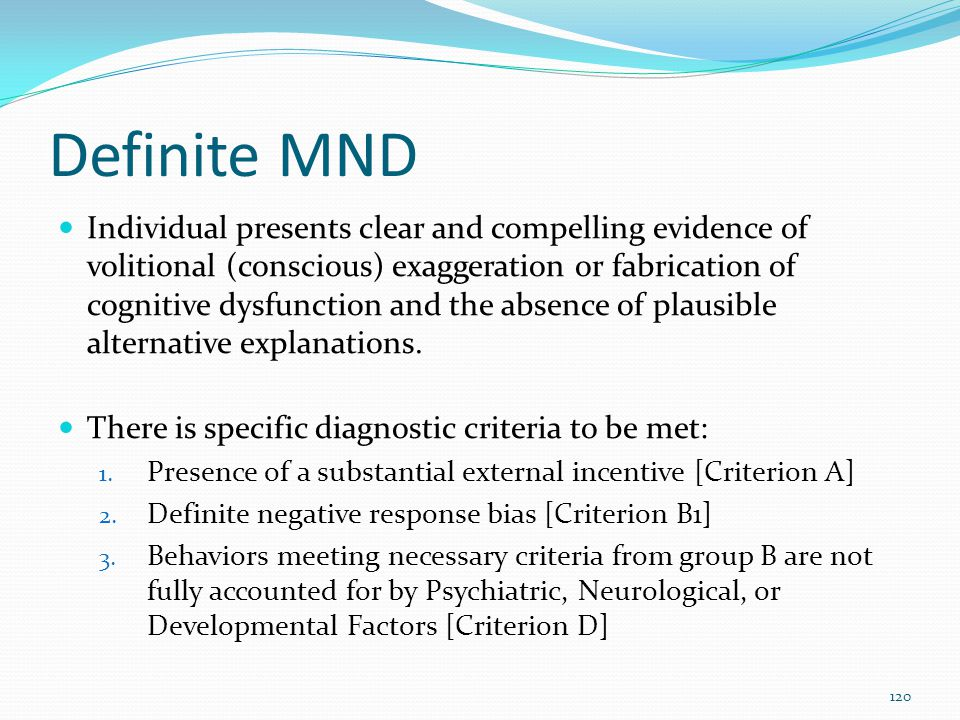 Definite MND Individual presents clear and compelling evidence of volitional (conscious) exaggeration or fabrication of cognitive dysfunction and the