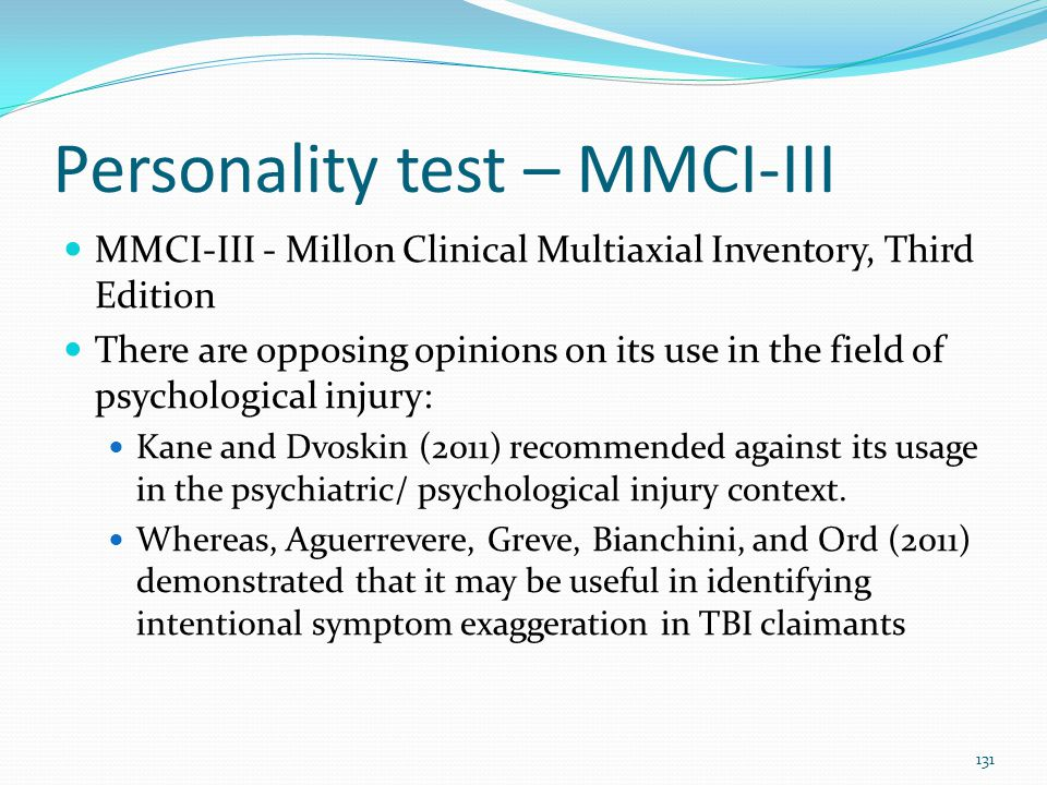 Personality test – MMCI-III MMCI-III - Millon Clinical Multiaxial Inventory, Third Edition There are opposing opinions on its use in the field of psyc