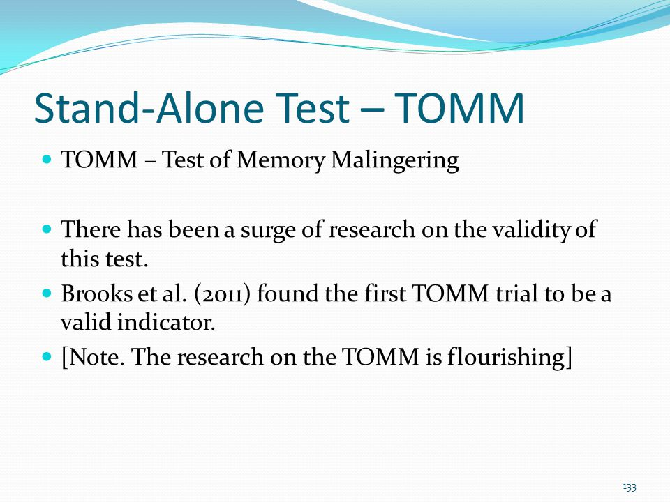 Stand-Alone Test – TOMM TOMM – Test of Memory Malingering There has been a surge of research on the validity of this test. Brooks et al. (2011) found