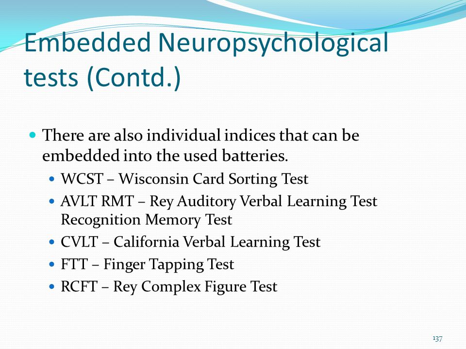 Embedded Neuropsychological tests (Contd.) There are also individual indices that can be embedded into the used batteries. WCST – Wisconsin Card Sorti