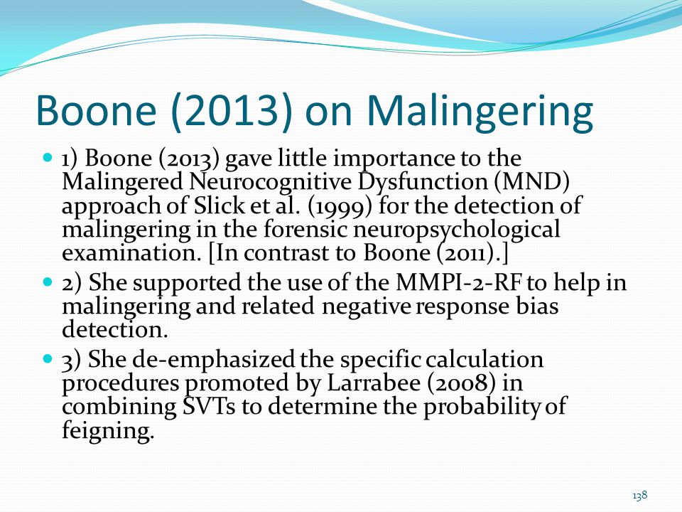 Boone (2013) on Malingering 1) Boone (2013) gave little importance to the Malingered Neurocognitive Dysfunction (MND) approach of Slick et al. (1999)