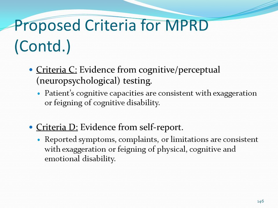 Proposed Criteria for MPRD (Contd.) Criteria C: Evidence from cognitive/perceptual (neuropsychological) testing. Patient's cognitive capacities are co